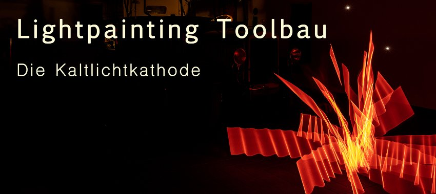 Lightpainting Toolbau die Katlichtkathode